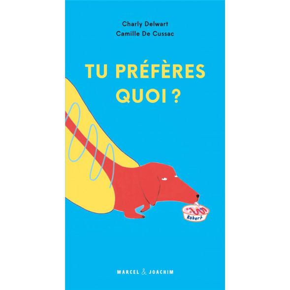 """Livre """"Tu préféres quoi ?"""" (5 ans +) de Charly Delwart et Camille de Cussac"""